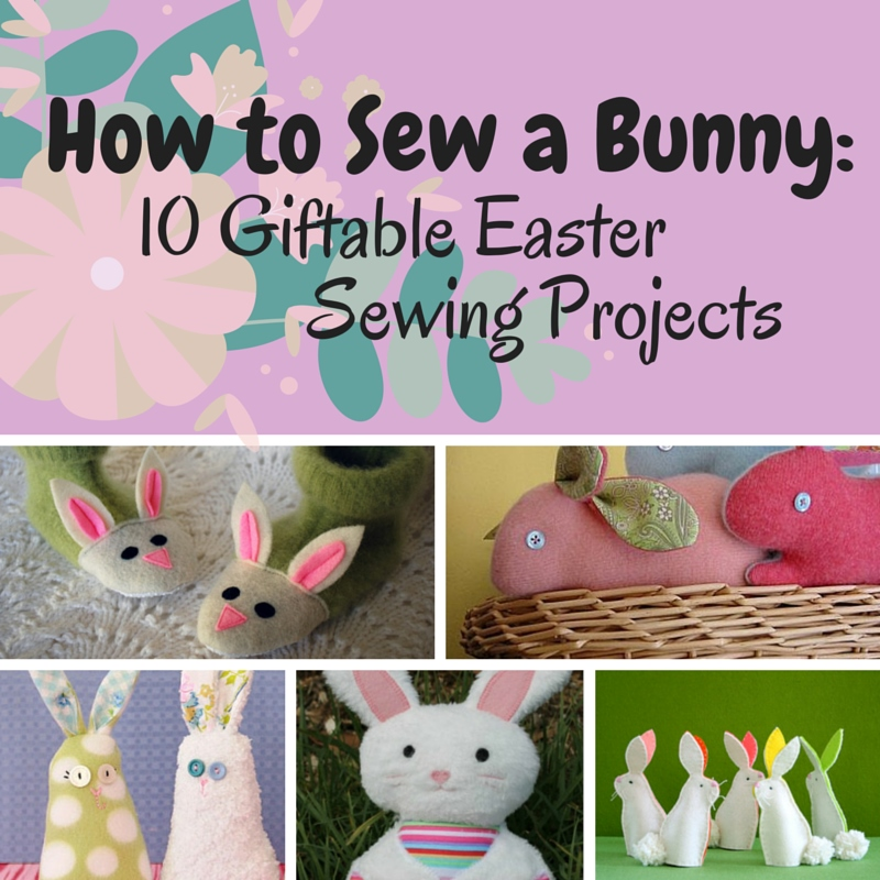 How to Sew a Bunny: 10 Giftable Easter Sewing Patterns - Seams And ...