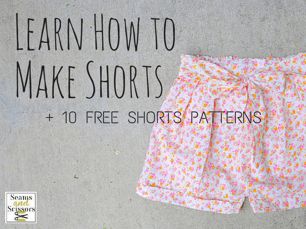 Learn How to Make Shorts + 10 Free Shorts Patterns - Seams And Scissors
