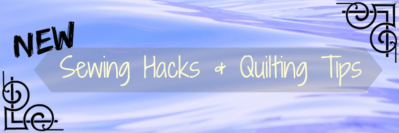 sewing hacks and quilting tips