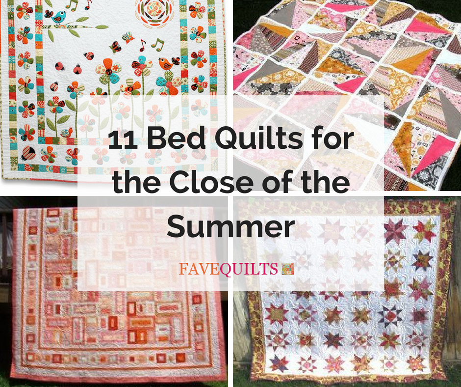 11 Bed Quilts for the Close of the Summer