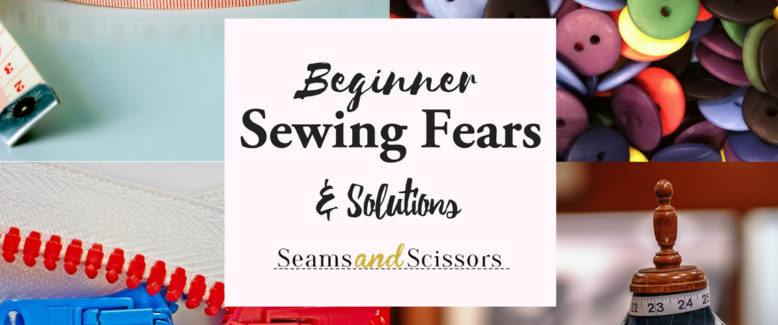 5 Beginner Sewing Fears (and solutions)