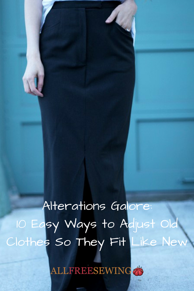 Alterations Galore: 10 Easy Ways to Adjust Old Clothes So They Fit Like New