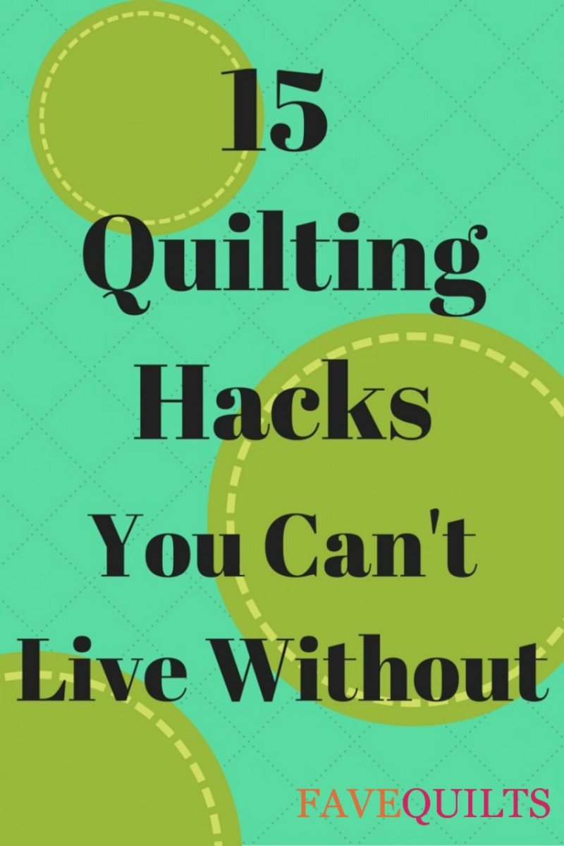 15 Quilting Hacks You Can't Live Without
