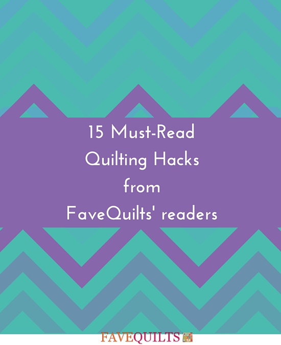 15 Must-ReadQuilting Hacks fromFaveQuilts readers