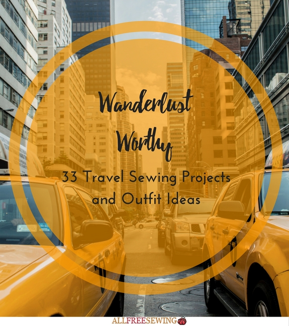 Wanderlust Worthy: 33 Travel Sewing Projects and Outfit Ideas
