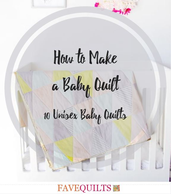 4ec1477a36fa6 How to Make a Baby Quilt - 10 Unisex Baby Quilts - Seams And Scissors