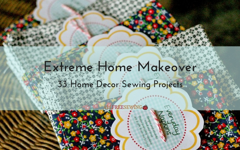 Extreme Home Makeover: 33 Home Decor Sewing Projects