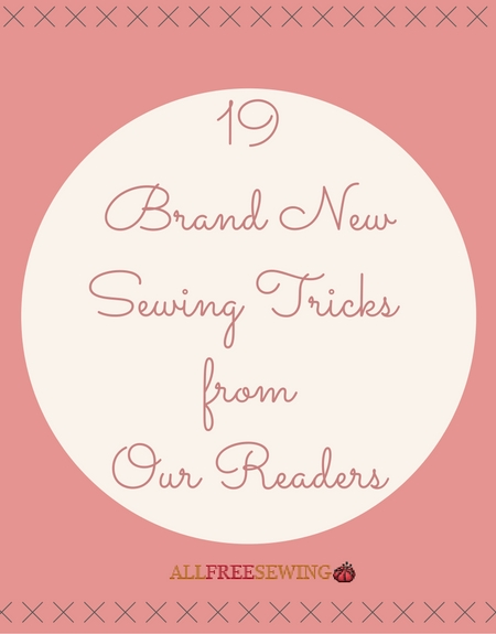 19 Brand New Sewing Tricks from Our Readers