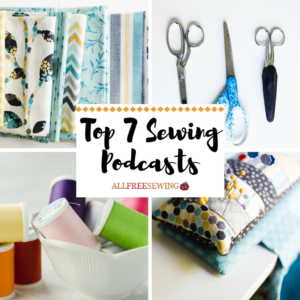 Top 7 Sewing Podcasts