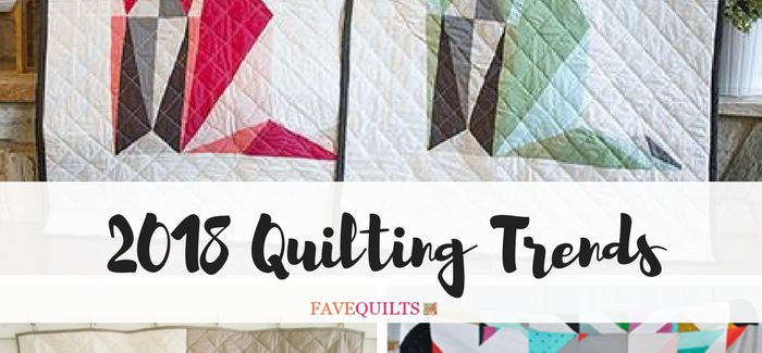 Top 5 Quilting Trends for 2018