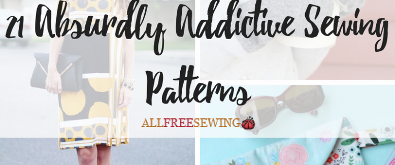 21 Absurdly Addictive Sewing Patterns